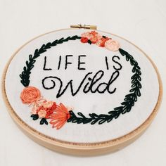 Life is wild embroidery (For sale on Etsy)