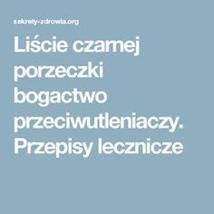 Liście czarnej porzeczki bogactwo przeciwutleniaczy. Przepisy lecznicze Medicinal Plants, Home Remedies, Health And Beauty, Healthy Living, Food And Drink, Health Fitness, Tips, Preserves, Magic