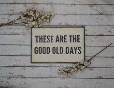 These Are The Good Old Days, Farmhouse Sign, Farmhouse Decor, Modern Farmhouse, Rustic Sign, Wood Sign, Custom Wood Sign, Framed Wood Sign by TheGreenElephantShop on Etsy https://www.etsy.com/listing/541099053/these-are-the-good-old-days-farmhouse