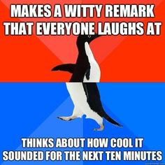 might have done this. multiple times. im such an awkward penguin.