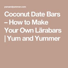 Coconut Date Bars – How to Make Your Own Lärabars | Yum and Yummer