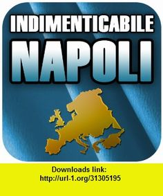 Unforgettable Napoli! 2010/2011, iphone, ipad, ipod touch, itouch, itunes, appstore, torrent, downloads, rapidshare, megaupload, fileserve
