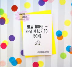 New Home New Place To Bone Funny new home cards by BanterCards