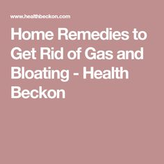 Home Remedies to Get Rid of Gas and Bloating - Health Beckon Gas Remedies, Home Remedies, Getting Rid Of Gas, How To Get, Health, Health Care, Home Health Remedies, Natural Home Remedies, Salud