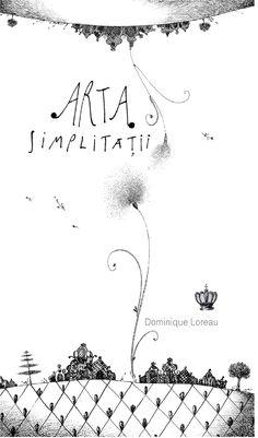 Arta simplitatii - Dominique Loreau - - Aceasta carte face parte din colectia Savoir-vivre a editurii Baroque Books & Arts. Dominique Loreau va propune o