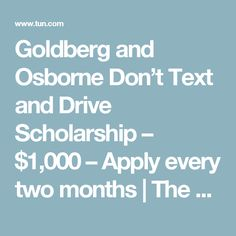 Goldberg and Osborne Don't Text and Drive Scholarship – $1,000 – Apply every two months | The University Network