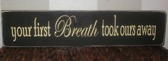 Your first Breath took ours away - Wooden Sign for Nursery, Baby Room, Baby Shower Gift. $14.00, via Etsy.