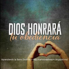 Carlos Martínez M_Aprendiendo la Sana Doctrina: DIOS HONRARÁ TU OBEDIENCIA