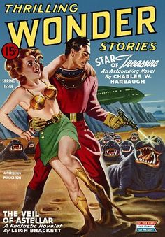 Thrilling Wonder Stories - 15c Spring Issue Star of Treasure An Astounding Novel by Charles W. Harbaugh A Thrilling Publication The Veil Of Astellar A Fantastic Novelet by Leigh Brackett