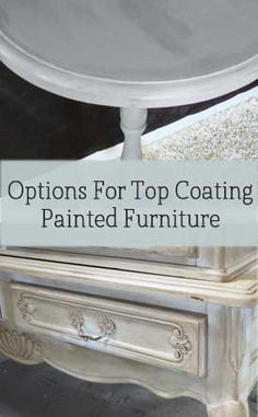 Options For Top Coating Painted Furniture....this website has TONS of furniture painting ideas. Love it!