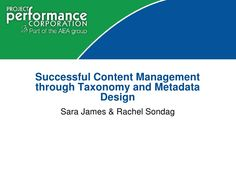 Successful Content Management Through Taxonomy And Metadata Design by sarakirsten via slideshare