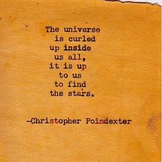 """The universe is curled up inside us all,.. """"The universe and her, and I"""" poem #25, by Christopher Poindexter."""