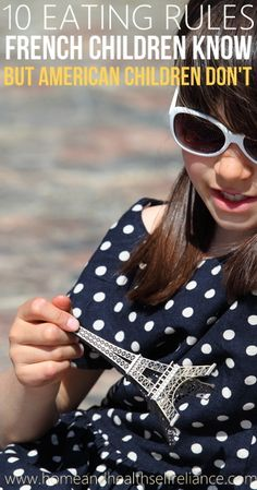 """10 Eating Rules French Children Know. I love the last line of the article """"eating is a pleasure mademoiselle, not work"""""""