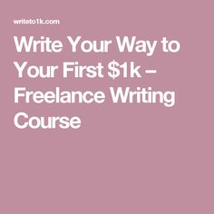 Write Your Way to Your First $1k – Freelance Writing Course