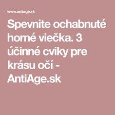 Spevnite ochabnuté horné viečka. 3 účinné cviky pre krásu očí - AntiAge.sk Anti Aging
