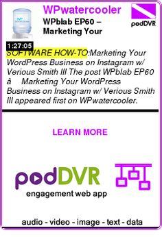 #SOFTWARE #PODCAST  WPwatercooler    WPblab EP60 – Marketing Your WordPress Business on Instagram w/ Verious Smith III    READ:  https://podDVR.COM/?c=721eaf52-5cd8-f415-eda7-3564e27c8af6