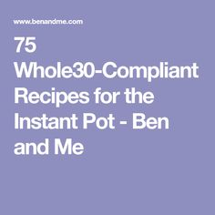75 Whole30-Compliant Recipes for the Instant Pot - Ben and Me