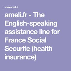 ameli.fr - The English-speaking assistance line for France Social Securite (health insurance)