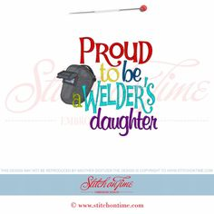 6113 Sayings : Proud To Be A Welder's Daughter 5x7