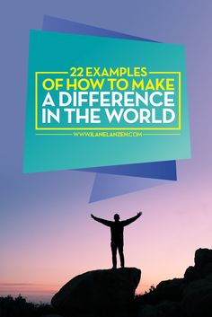 How To Make A Difference | We all have the potential to make a difference. We all have a gift inside of us that will help create a better world. Some people just don't realize how much potential they have. But, when they do, watch out! They learn how to make a difference in the world in a big way | http://www.ilanelanzen.com/personaldevelopment/22-examples-of-how-to-make-a-difference-in-the-world/