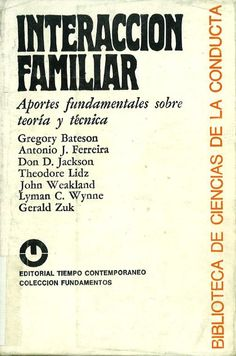 Interacción familiar : aportes fundamentales sobre teoría y técnica / Gregory Bateson...[et al.] ; [Traducción directa del inglés, Noemí Rosemblat]