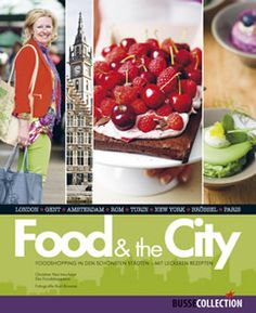 FOOD & THE CITY, Foodshopping in den schönsten Städten - mit leckeren Rezepten.  London - Gent - Amsterdam - Rom - Turin - New York - Brüssel Paris