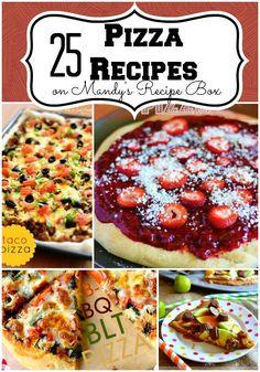 25 Pizza Recipes including dessert pizzas!