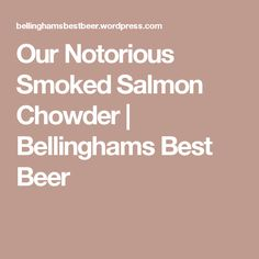 Our Notorious Smoked Salmon Chowder | Bellinghams Best Beer