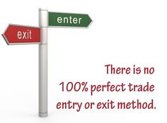 There is no 100% perfect trade entry or exit method. Believe me I telling from my own experience.