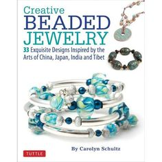 Creative Beaded Jewelry: 33 Exquisite Designs Inspired by the Arts of China, Japan, India and Tibet: Carolyn Schulz: 9780804843010: Amazon.com: Books