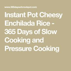 Instant Pot Cheesy Enchilada Rice - 365 Days of Slow Cooking and Pressure Cooking