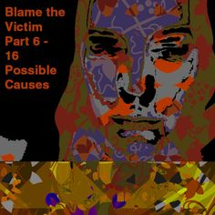 Blame the Victim Part 6 – 16 Possible Causes – The Art of Healing Trauma Ptsd, Trauma, The Victim, Blame, Healing, Gallery, Fictional Characters, Art, Art Background