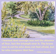 """I learned that courage was not the absence of fear, but the triumph over it. The brave man is not he who does not feel afraid, but he who conquers that fear."" ~ Nelson Mandela #quote"
