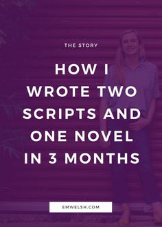 How I Wrote Two Scripts and One Novel in 3 Months — E.M. Welsh