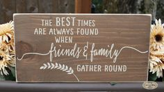 The best times are always found when friends & family gather round, gather… Wooden Diy, Wooden Signs, Gather Quotes, Family Quotes, Family Gathering Quotes, Wedding Quotes, Chalkboard Art, Wood Crafts, Cabin Crafts