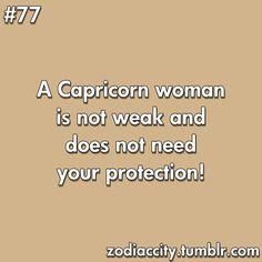 A Capricorn woman is NOT weak and does not need your protection! We're pretty good at taking care of ourselves!!!  #Capricorn #Quotes