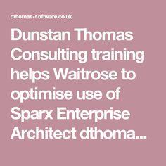 Dunstan Thomas Consulting training helps Waitrose to optimise use of Sparx Enterprise Architect  dthomas-software.co.uk wp-content uploads 2014 04 Waitrose-Case-Study.pdf