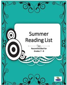 Summer Reading List Grade 7 - 8. A suggested summer reading list to encourage reading. Nice handout to give to parents at the end of the year as a helpful guide to some good literature for young adults to read during the summer. Parents love it! Includes name of book and author.