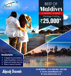 BEST OF #MALDIVES 3 NIGHTS/ 4 DAYS Package Costing Rs.25,000* Website: www.akashtravels.co.in Email: travels.aakash@gmail.com +91 9874930112 / (033) 22684045 / 40732539