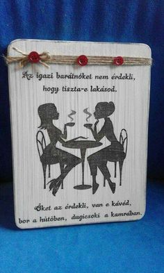 Barátnők Pyrography, Wood Pallets, Bff, Happy Birthday, Humor, Feelings, Quotes, Carrie, Friends