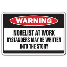 Novelist At Work Warning Sign Book Writer Story Sign Writing Humor, Writing Quotes, Writing Advice, Writing Prompts, Writing Ideas, Writing Resources, Book Quotes, Lesson Quotes, Writing Help