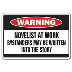 Ha! Novelist at work.
