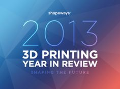Shapeways: 2013 3D Printing Year in Review Top Trends