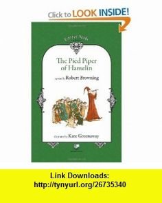 The Pied Piper of Hamelin (9786069225356) Robert Browning, Kate Greenaway , ISBN-10: 606922535X  , ISBN-13: 978-6069225356 ,  , tutorials , pdf , ebook , torrent , downloads , rapidshare , filesonic , hotfile , megaupload , fileserve