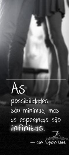 As possibilidades são mínimas, mas as esperanças são infinitas. https://br.pinterest.com/dossantos0445/o-melhor-de-mim/