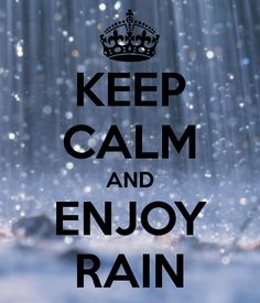 KEEP CALM AND ENJOY RAIN - KEEP CALM AND CARRY ON Image Generator - brought to you by the Ministry of Information