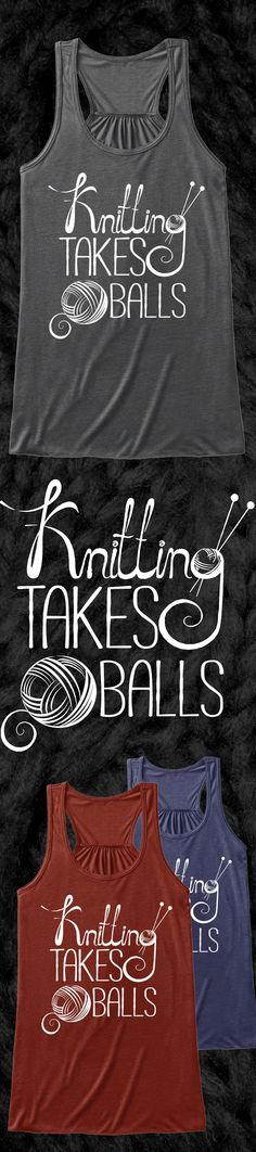 Knitting Takes Balls - Limited Edition. Buy 2 or more, save on shipping! Grab yours or gift it to a friend. You will both love it
