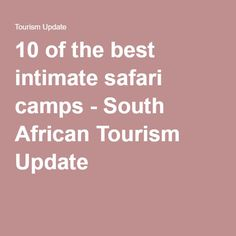 10 of the best intimate safari camps - South African Tourism Update