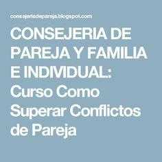 CONSEJERIA DE PAREJA Y FAMILIA E INDIVIDUAL: Curso Como Superar Conflictos de Pareja