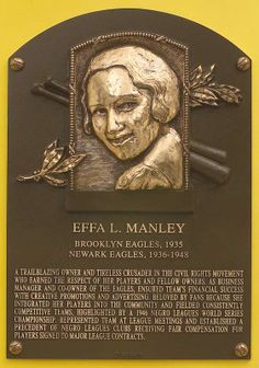 """2006 - """"NATIONAL BASEBALL HALL OF FAME"""" - EFFA MANLEY became the first woman elected to the National Baseball Hall of Fame. Her greatest success as owner of the Newark Eagles was when they defeated the Kansas City Monarchs in the Negro World Series in 1946."""